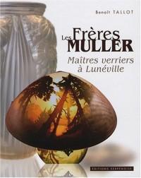 Le Frères Müller : Maîtres verriers à Lunéville