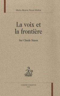 La voix et la frontière : Sur Claude Simon