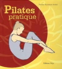 Pilates pratique : Pour remodeler, muscler et assouplir votre corps