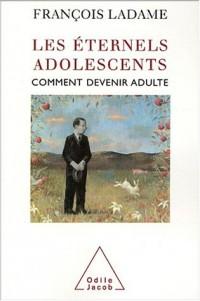 Les éternels adolescents : Comment devenir adulte