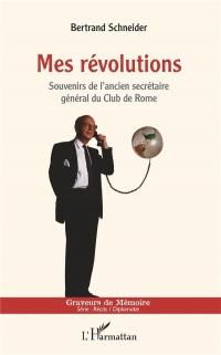 Mes révolutions: Souvenirs de l'ancien secrétaire général du Club de Rome