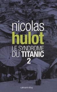 Le syndrome du Titanic : Tome 2