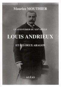 Louis Andrieux et les deux Aragon : Un aventurier du XIXe siècle