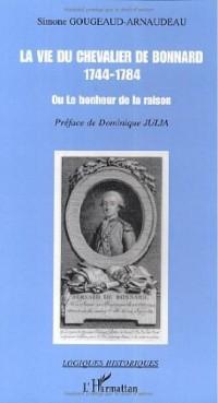 La vie du chevalier de Bonnard (1744-1784) ou Le bonheur de la raison
