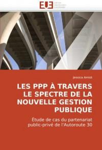 LES PPP À TRAVERS LE SPECTRE DE LA NOUVELLE GESTION PUBLIQUE: Étude de cas du partenariat public-privé de l'Autoroute 30