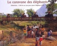 La Caravane des éléphants : ElefantAsia : 1300km au Laos pour sauver l'éléphant d'Asie