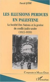 Les illusions perdues en Palestine. La Société Des Nations et la genèse du conflit judéo-arabe (1922-1939)