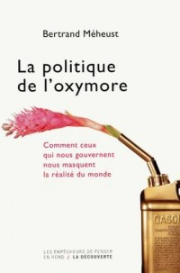 La politique de l'oxymore : Comment ceux qui nous gouvernent nous masquent la réalité du monde