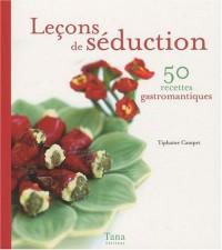 Leçons de séduction : 50 recettes gastroromantiques