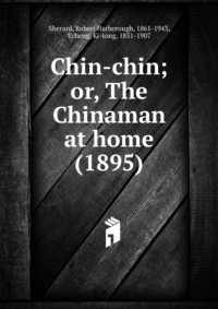 Chin-chin; or, The Chinaman at home (1895)