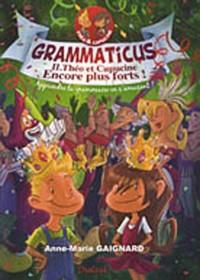 Grammaticus Volume 2 : Théo et Capucine encore plus forts ! : Apprendre la grammaire en s'amusant !