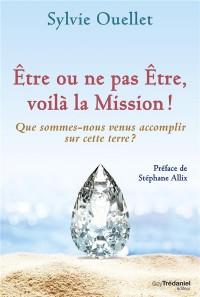 tre Ou Ne Pas tre, Voila la Mission !