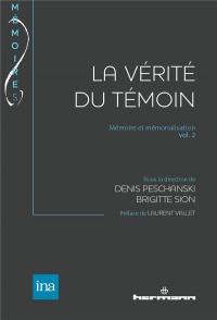La Vérité du témoin: Mémoire et mémorialisation vol. 2