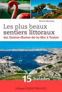 Les plus beaux sentiers littoraux ; des Saintes-Maries-de-la-Mer à Toulon ; 15 balades