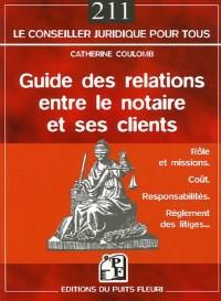 Guide des relations entre le notaire et ses clients : Rôle, coût, responsabilités, règlement des conflits...