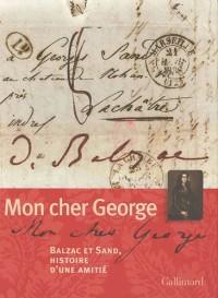 Mon cher George : Balzac et Sand, histoire d'une amitié