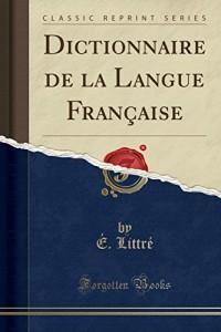 Dictionnaire de la Langue Française (Classic Reprint)