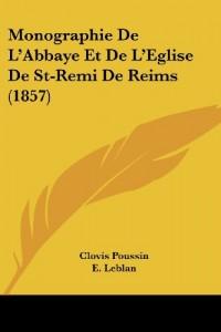 Monographie de L'Abbaye Et de L'Eglise de St-Remi de Reims (1857)