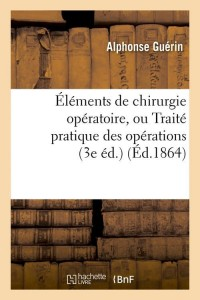 Elements Chirurgie Operatoire  3 ed  ed 1864