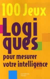 100 Jeux logiques pour mesurer votre intelligence