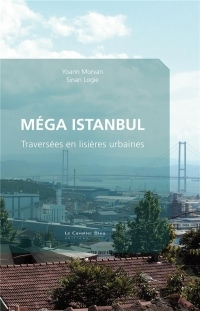 Méga Istanbul : Traversées en lisières urbaines