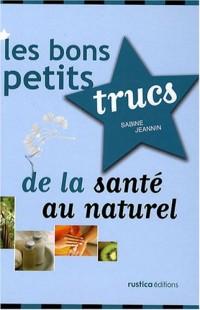 Les bons petits trucs de la santé au naturel
