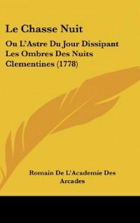 Le Chasse Nuit: Ou L'Astre Du Jour Dissipant Les Ombres Des Nuits Clementines (1778)