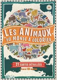 Les animaux du monde à colorier : 21 cartes détaillées et plus de 180 drapeaux