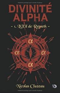 L'Oeil de Repseth: Divinité Alpha Tome 1