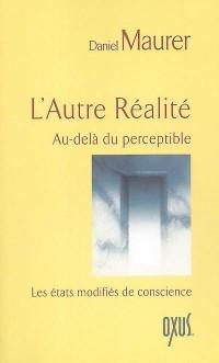 L'autre Réalité : Au-delà du perceptible - Les états modifiés de conscience