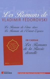 Les Romans de Vladimir Fédorovski : Le Roman de l'âme slave ; Le Roman de l'Orient-Express ; Les Romans de la Russie éternelle