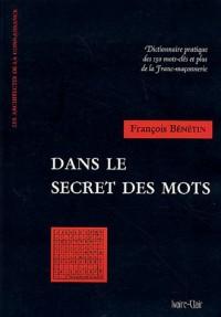 Dans le secret des mots : Dictionnaire pratique des 150 mots-clés et plus de la Franc-Maçonnerie
