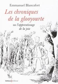 Les chroniques de la glooyourte : Ou l'apprentissage de la joie