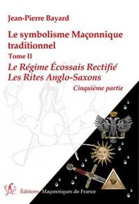 Le symbolisme Maçonnique traditionnel T2 - Le Régime Ecossais Rectifié - Les Rites Anglo-Saxons - 5ème partie