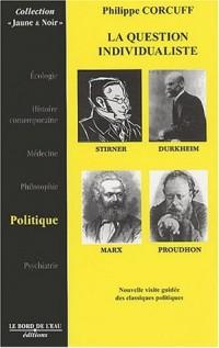 La question individualiste : Stirner, Marx, Durkheim, Proudhon