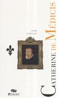 Catherine de Médicis : Le destin d'une reine