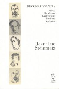 Reconnaissances : Nerval, Baudelaire, Lautréamont, Rimbaud, Mallarmé