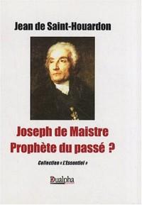 Joseph de Maistre Prophète du Passé