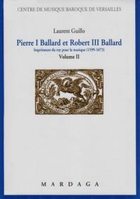 Pierre I Ballard et Robert III Ballard : imprimeur du Roy pour la musique