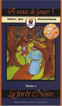 A vous de jouer ! : Tome 1, La forêt Noire