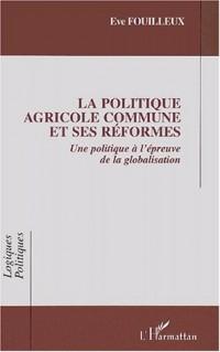 La Politique Agricole Commune et ses réformes : Une politique européenne à l'épreuve de la globalisation