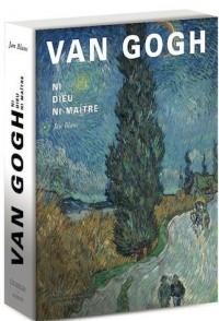 Van Gogh : Ni Dieu ni maître