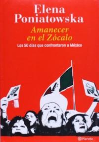Amanecer en el Zocalo/ Dawn in the Zocalo: Los 50 Dias Que Confrontaron a Mexico/ the 50 Days That Confronted Mexico