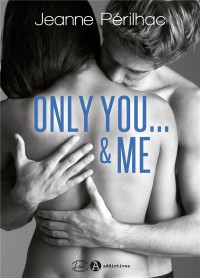 Only you ...& me