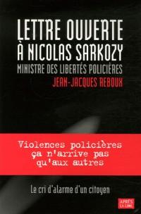 Lettre ouverte à Nicolas Sarkozy, ministre des libertés policières : Candidat à la Présidence de la République