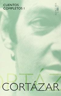 Cortazar: Cuentos Completos (1945-1966) / Complete Stories