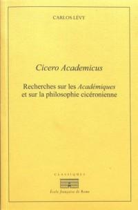 Cicero Academicus : Recherches sur les Académiques et sur la philosophie cicéronienne