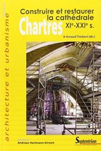 Chartres : Construire et restaurer la cathédrale (XIe-XXIe siècles)