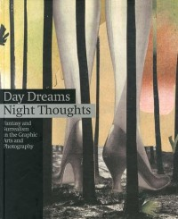 Day Dreams/Night Thoughts : Fantasy and surrealism in the Graphic Arts and Photography, Edition en anglais