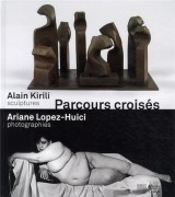 Parcours croisés : Alain Kirili, sculptures, Ariane Lopez-Huici, photographies